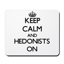 Keep Calm and Hedonists ON Mousepad