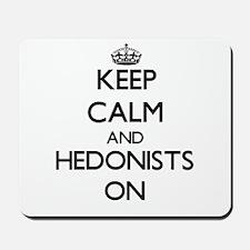 Keep Calm and Hedonists ON Mousepad