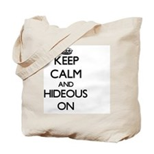 Keep Calm and Hideous ON Tote Bag
