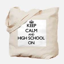 Keep Calm and High School ON Tote Bag