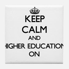 Keep Calm and Higher Education ON Tile Coaster
