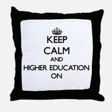 Keep Calm and Higher Education ON Throw Pillow