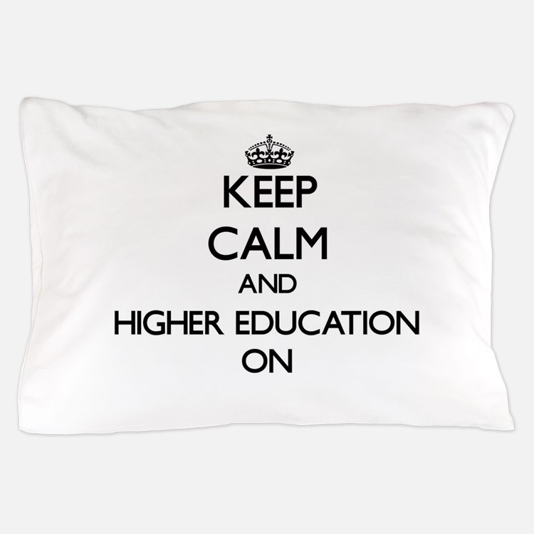 Keep Calm and Higher Education ON Pillow Case