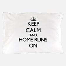 Keep Calm and Home Runs ON Pillow Case