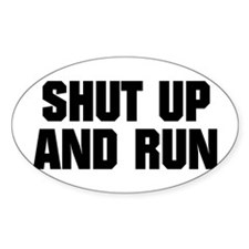 SHUT UP AND RUN Oval Decal