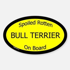 Spoiled Bull Terrier On Board Oval Decal