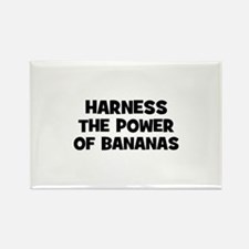 harness the power of bananas Rectangle Magnet (100