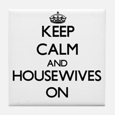 Keep Calm and Housewives ON Tile Coaster