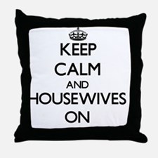 Keep Calm and Housewives ON Throw Pillow