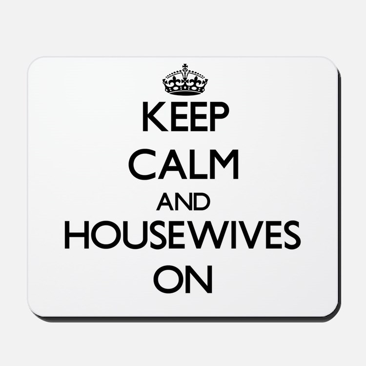 Keep Calm and Housewives ON Mousepad