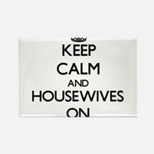 Keep Calm and Housewives ON Magnets