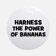 harness the power of bananas Ornament (Round)