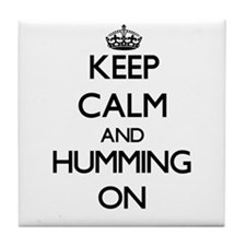 Keep Calm and Humming ON Tile Coaster