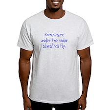 Somewhere under the radar bluebirds fly. T-Shirt