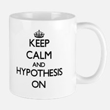 Keep Calm and Hypothesis ON Mugs