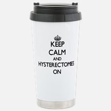 Keep Calm and Hysterect Travel Mug