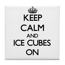 Keep Calm and Ice Cubes ON Tile Coaster