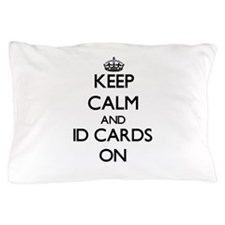 Keep Calm and Id Cards ON Pillow Case