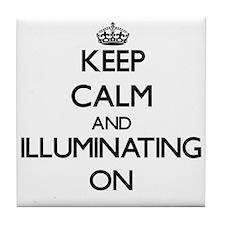 Keep Calm and Illuminating ON Tile Coaster