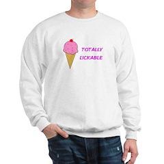TOTALLY LICKABLE Sweatshirt