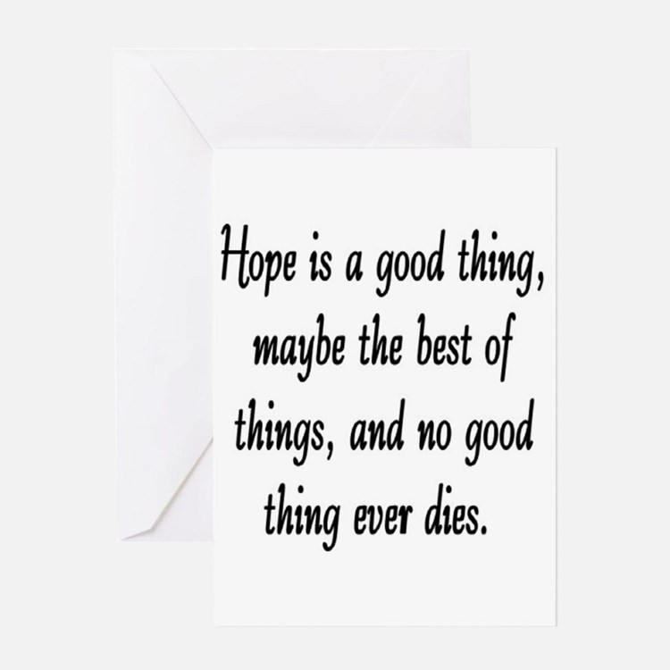 HOPE IS A GOOD THING Greeting Card