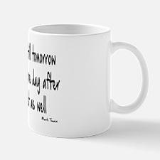NEVER PUT OFF TIL TOMORROW Mug