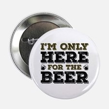 """Here For The Beer 2.25"""" Button"""