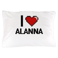 I Love Alanna Pillow Case