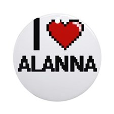 I Love Alanna Ornament (Round)