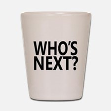Who's Next? Shot Glass