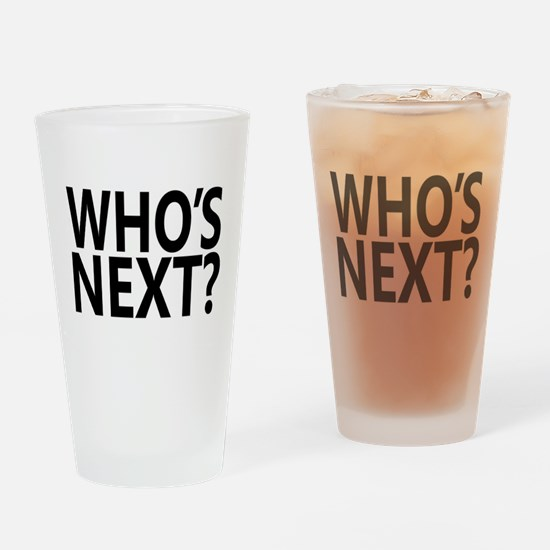 Who's Next? Drinking Glass