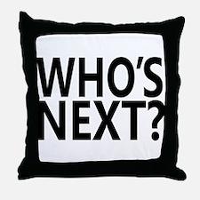 Who's Next? Throw Pillow