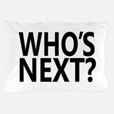 Who's Next? Pillow Case