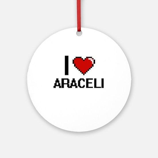 I Love Araceli Ornament (Round)