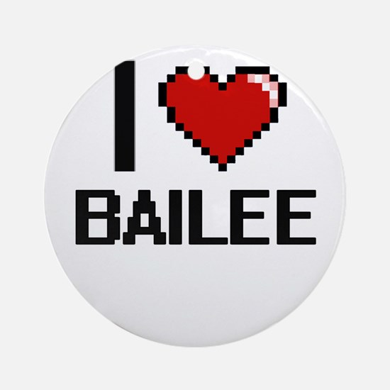 I Love Bailee Ornament (Round)