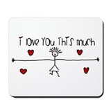 I love you this much Classic Mousepad