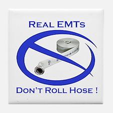 Real EMTs Dont Roll Hose Tile Coaster