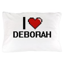 I Love Deborah Pillow Case