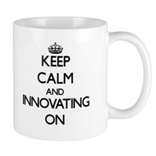 Keep Calm and Innovating ON Mugs