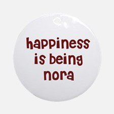 happiness is being Nora Ornament (Round)