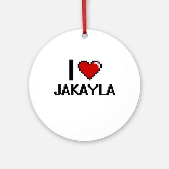 I Love Jakayla Ornament (Round)