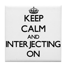 Keep Calm and Interjecting ON Tile Coaster