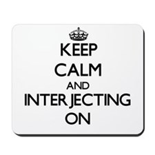 Keep Calm and Interjecting ON Mousepad