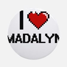 I Love Madalyn Ornament (Round)