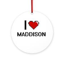 I Love Maddison Ornament (Round)