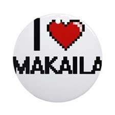 I Love Makaila Ornament (Round)