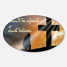 Don't be afraid. Just believe... Sticker (Oval)