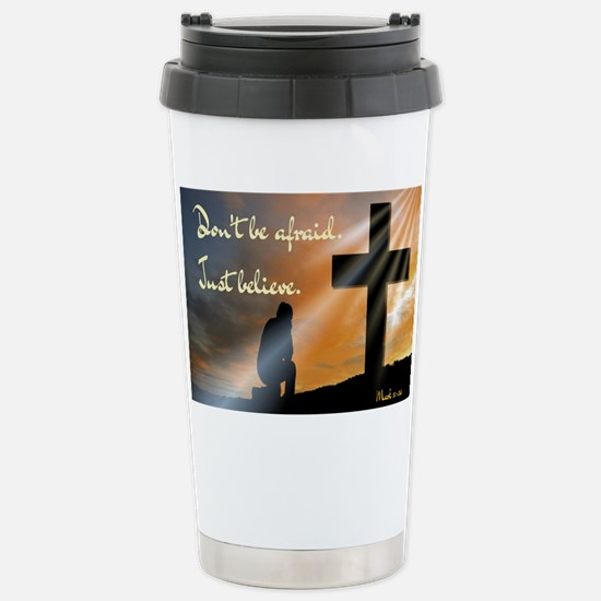 Don't be afraid. Just b Stainless Steel Travel Mug