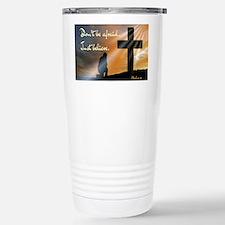 Don't be afraid. Just b Travel Mug