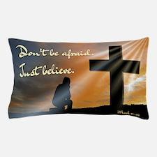 Don't be afraid. Just believe... Pillow Case